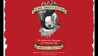 Blood, Bones & Butter by Chef Gabrielle Hamilton