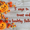 5 ways to trick, treat and have a healthy Halloween
