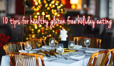 10 tips for healthy gluten free holiday eating