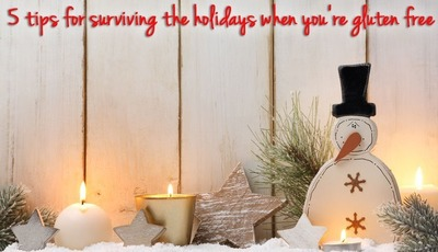 5 tips for surviving the holidays when you're gluten free
