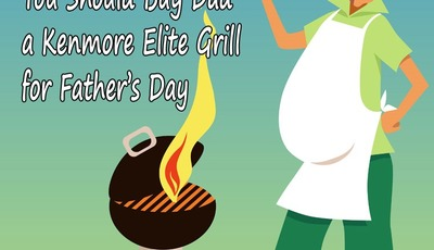 5 Reasons Why You Should Buy Dad a Kenmore Elite Grill for Father's Day