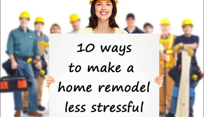 10 ways to make a home remodel less stressful