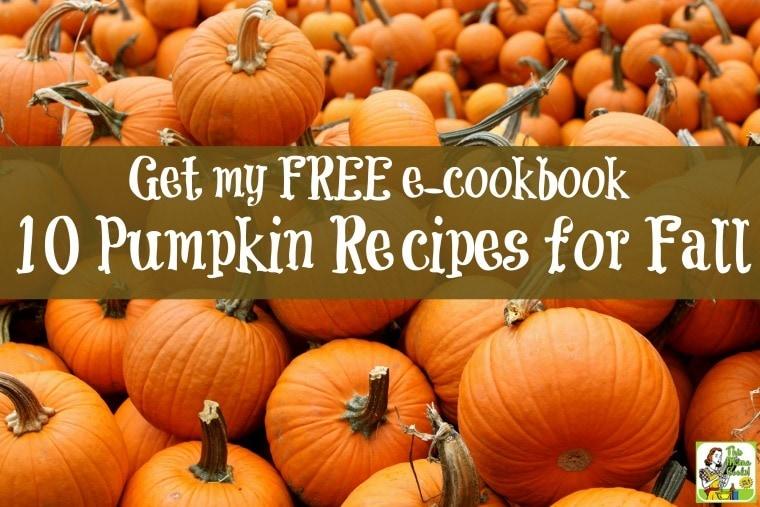 Get my free e-cookbook, 10 Pumpkin Recipes for Fall