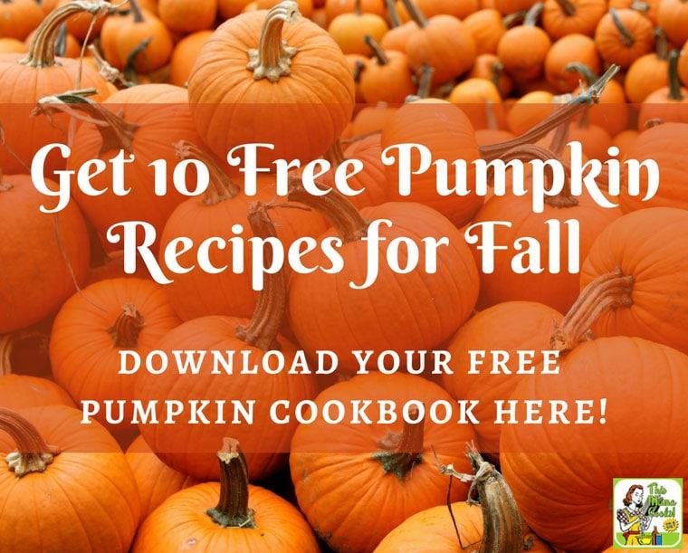 Get a FREE Pumpkin CookbooK: 10 Pumpkin Recipes for Fall