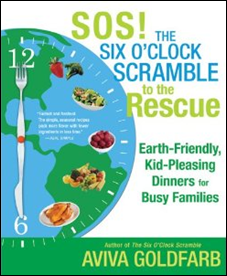 SOS! The Six O'Clock Scramble to the Rescue Earth-Firndly Kid-Pleasing Dinners for Busy Families