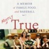 Win Mostly True: A Memoir of Family, Food and Baseball